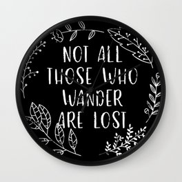 Not All Those Who Wander Are Lost (Black and White Inverted) Wall Clock