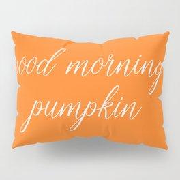 Good Morning Pumpkin Pillow Sham