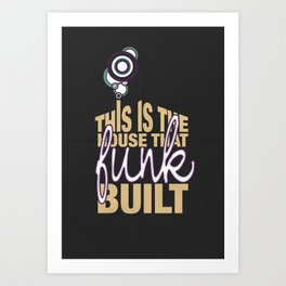 This Is The House That Funk Built Art Print