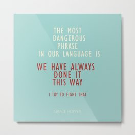 Grace Hopper quote, I alway try to fight that, inspirational, motivational sentence Metal Print