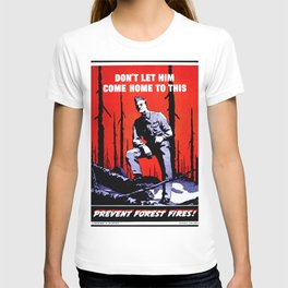 Don't Let Him Come Home to This. Prevent Forest Fires! T-shirt