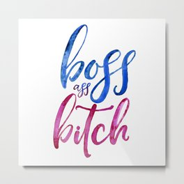 Boss Ass Bitch Metal Print
