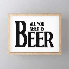 All you need is Beer Framed Mini Art Print