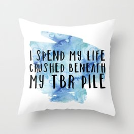 I Spend My Life Crushed Beneath My TBR! (Blue) Throw Pillow