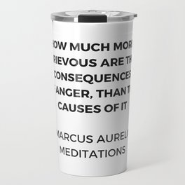 Stoic Inspiration Quotes - Marcus Aurelius Meditations - on anger Travel Mug