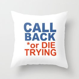 CALL BACK or DIE TRYING Throw Pillow