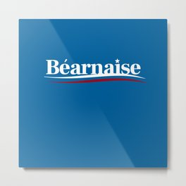 Bernie Sanders Bearnaise Tastes Like European Social Democracy Awesome sauce Metal Print