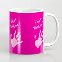 Don't touch me ! Coffee Mug