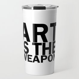 Art is the weapon. (in black) Travel Mug