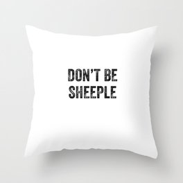 Don't Be Sheeple Throw Pillow