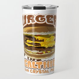 Funny Food Lover Burgers Healthier than Crystal Meth Travel Mug