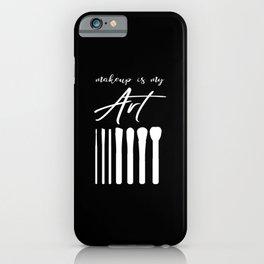 Makeup Is My Art iPhone Case