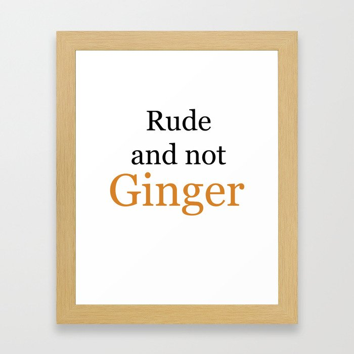 Rude and Not Ginger Framed Art Print