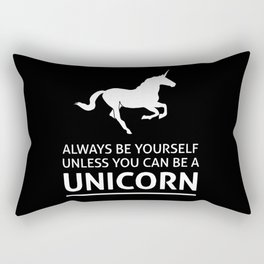 Always be yourself unless you can be a unicorn Rectangular Pillow