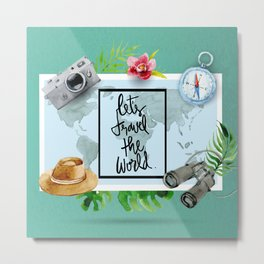 Lets Travel The World Quote  Metal Print