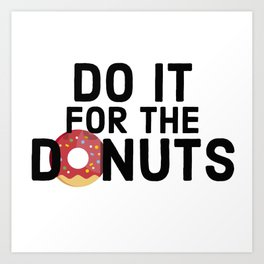 Do It For The Donuts Art Print