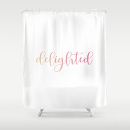 Delighted or happy is a moment when one feels overjoyed- A motivational quote for mindful people Shower Curtain