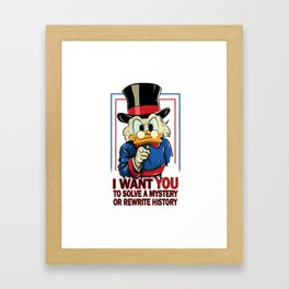 I Want YOU to Solve a Mystery or Rewrite History Framed Art Print
