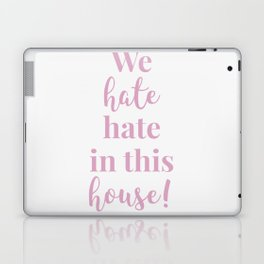 We hate hate in this house white-pink Laptop & iPad Skin