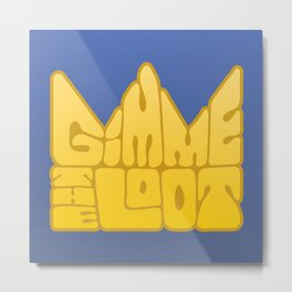 Gimme the Loot Metal Print