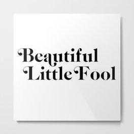 beautiful little fool Metal Print