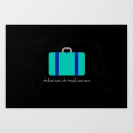 Who Travels Sees More Art Print