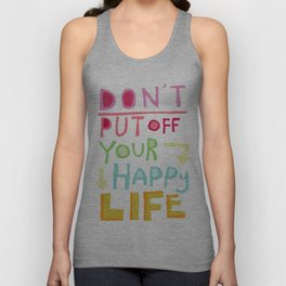 Don't put off your Happy Life Unisex Tank Top