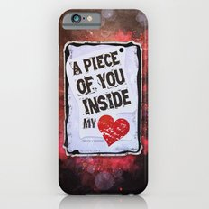A piece of you inside my heart iPhone 6s Slim Case