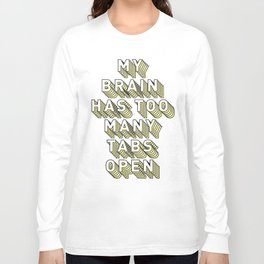 My Brain Has Too Many Tabs Open - Typography Design Long Sleeve T-shirt
