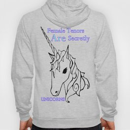 Female Tenors are Secretly Unicorns Hoody