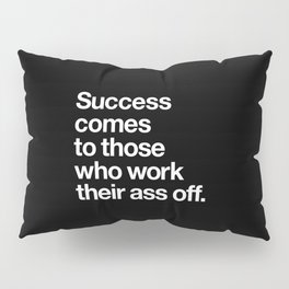 Success Comes to Those Who Work Their Ass Off inspirational wall decor in black and white Pillow Sham