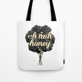 uh huh honey Tote Bag