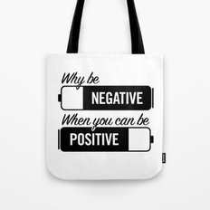 why be negative Tote Bag