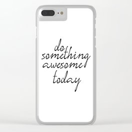 Do Something Awesome Today, Office Art, Wall Decor, Inspirational Poster, Motivatonal Quote Clear iPhone Case