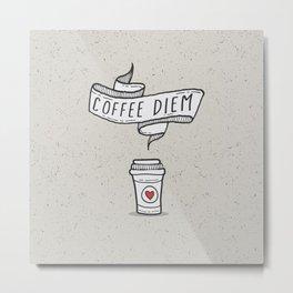 Coffee Diem Metal Print