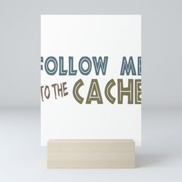 Geocacher Follow Me to the Cache Geocaching Mini Art Print