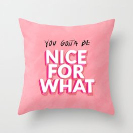 Nice 4 what Throw Pillow