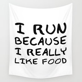 """""""I Run Because I Really Like Food"""" Funny Quote Wall Tapestry"""