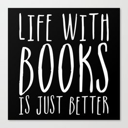 Life Is Just Better With Books - B&W (Inverted) Canvas Print