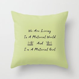 WE are living in a material world and I'm a material girl funny pun Sew sewing Throw Pillow