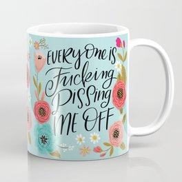 Pretty Swe*ry: Everyone is Fucking Pissing Me Off Coffee Mug