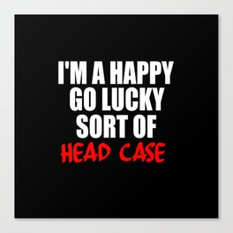 funny sayings and quotes headcase Canvas Print
