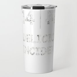 Ultimate Pi Day Pi Pie Delicious Coincidence T Shirt Travel Mug