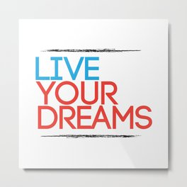 """Live Your Dreams"" - by Reformation Designs Metal Print"