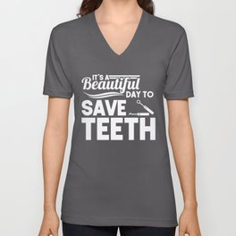 It's A Beautiful Day To Save Teeth Dentist Dental Assistant Unisex V-Neck