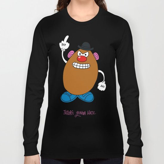 Tator's Gonna Hate. Long Sleeve T-shirt