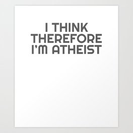 Funny Atheist Gift I Think Therefore I'm Atheist Atheism Gift Art Print