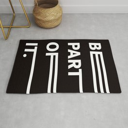 BE PART OF IT Rug