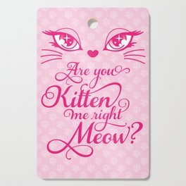 Are You Kitten Me Right Meow? Cutting Board
