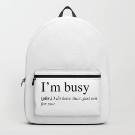 I'm busy, I do have time, just not for you. Backpack